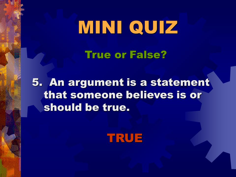 MINI QUIZ True or False. FALSE 4.