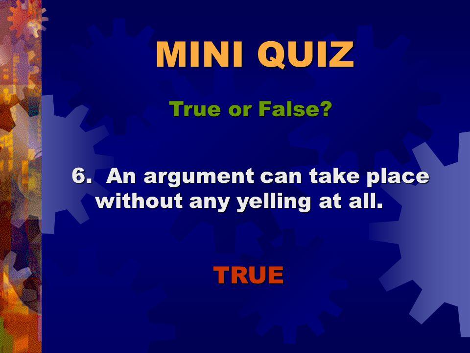 MINI QUIZ True or False. TRUE 5.