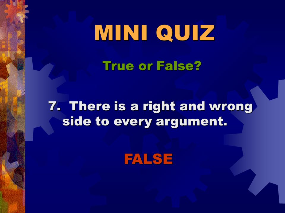 MINI QUIZ True or False? TRUE 6. An argument can take place without any yelling at all.