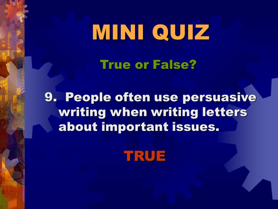 MINI QUIZ True or False. Oops. That's an opinion question.