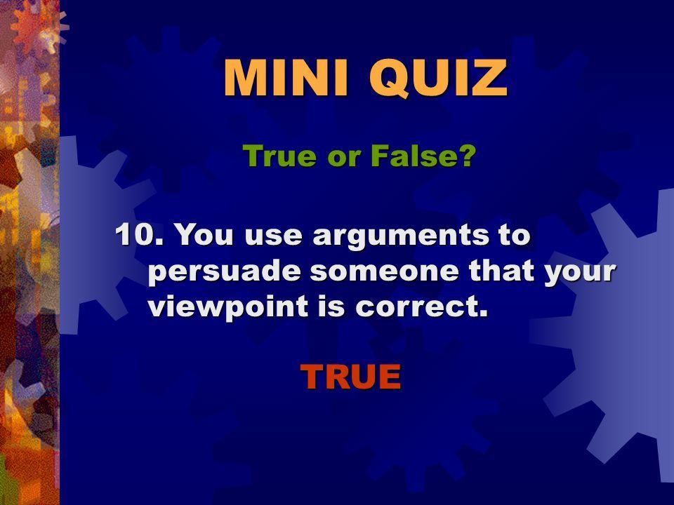 MINI QUIZ True or False. TRUE 9.