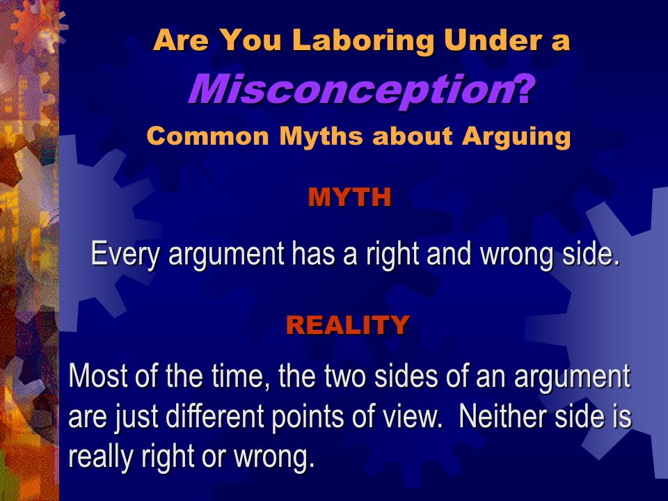 Are You Laboring Under a Most of the time, the two sides of an argument are just different points of view.