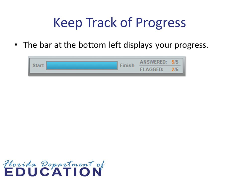 Keep Track of Progress The bar at the bottom left displays your progress.