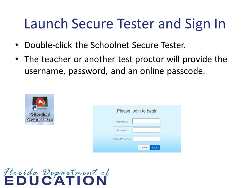 Launch Secure Tester and Sign In Double-click the Schoolnet Secure Tester.