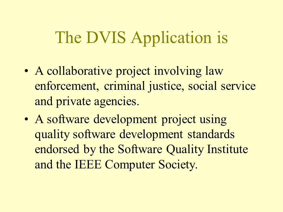 The DVIS Application is A collaborative project involving law enforcement, criminal justice, social service and private agencies.