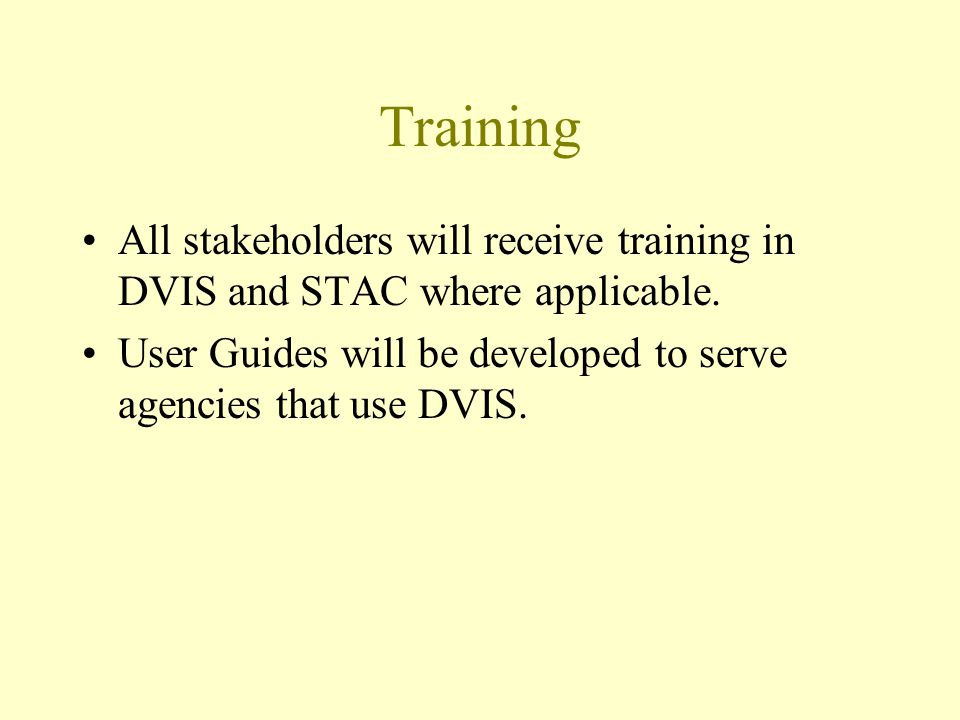 Training All stakeholders will receive training in DVIS and STAC where applicable.