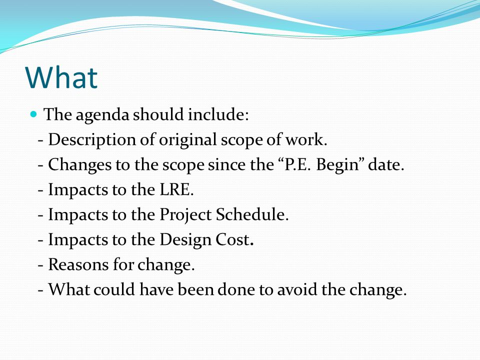 What The agenda should include: - Description of original scope of work.
