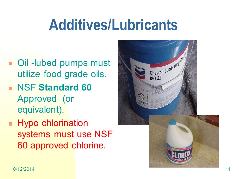 10/12/201411 Additives/Lubricants Oil -lubed pumps must utilize food grade oils.