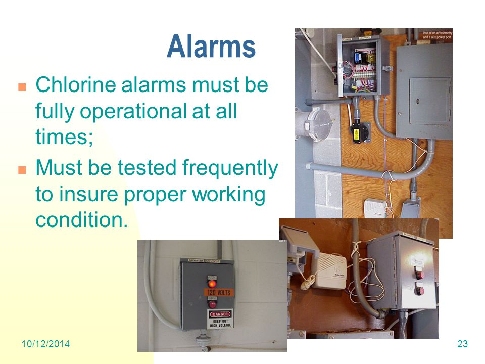 10/12/201423 Alarms Chlorine alarms must be fully operational at all times; Must be tested frequently to insure proper working condition.