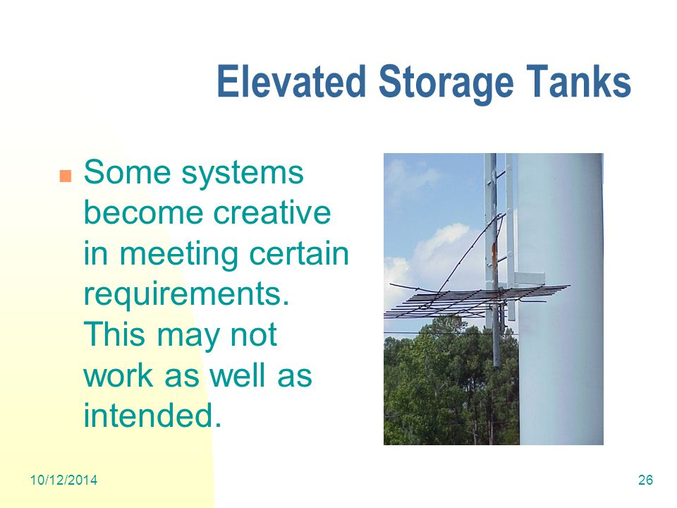 10/12/201426 Elevated Storage Tanks Some systems become creative in meeting certain requirements.