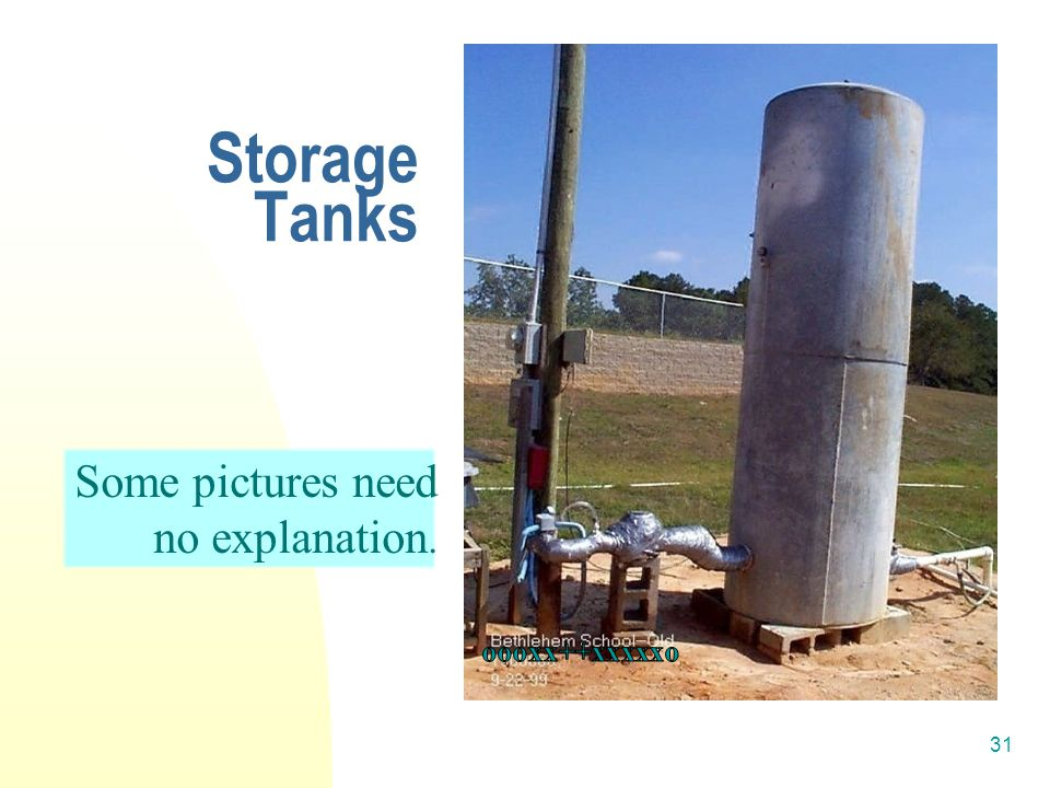 31 Storage Tanks Some pictures need no explanation.