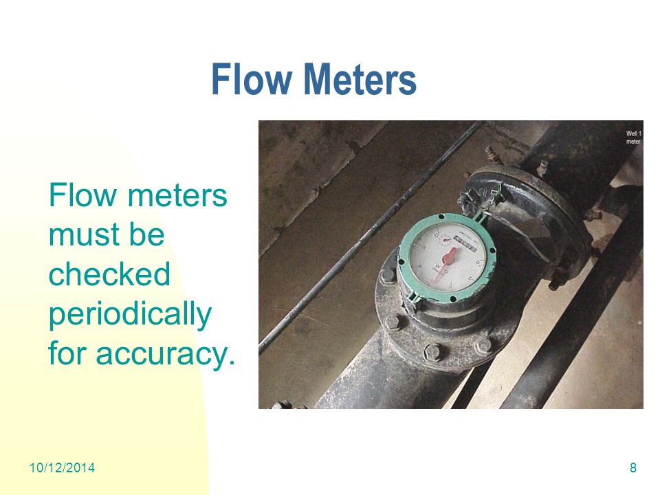 10/12/20148 Flow Meters Flow meters must be checked periodically for accuracy.