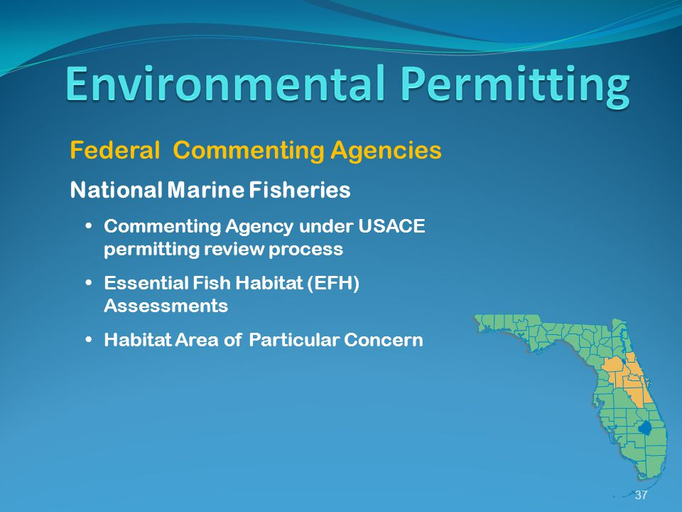 37 Federal Commenting Agencies National Marine Fisheries Commenting Agency under USACE permitting review process Essential Fish Habitat (EFH) Assessme