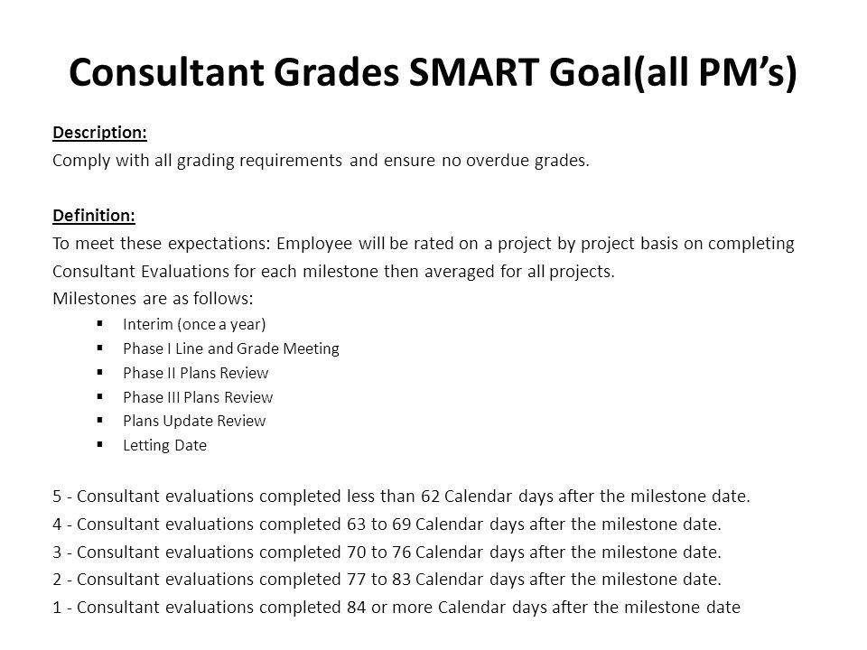 Consultant Grades SMART Goal(all PM's) Description: Comply with all grading requirements and ensure no overdue grades. Definition: To meet these expec