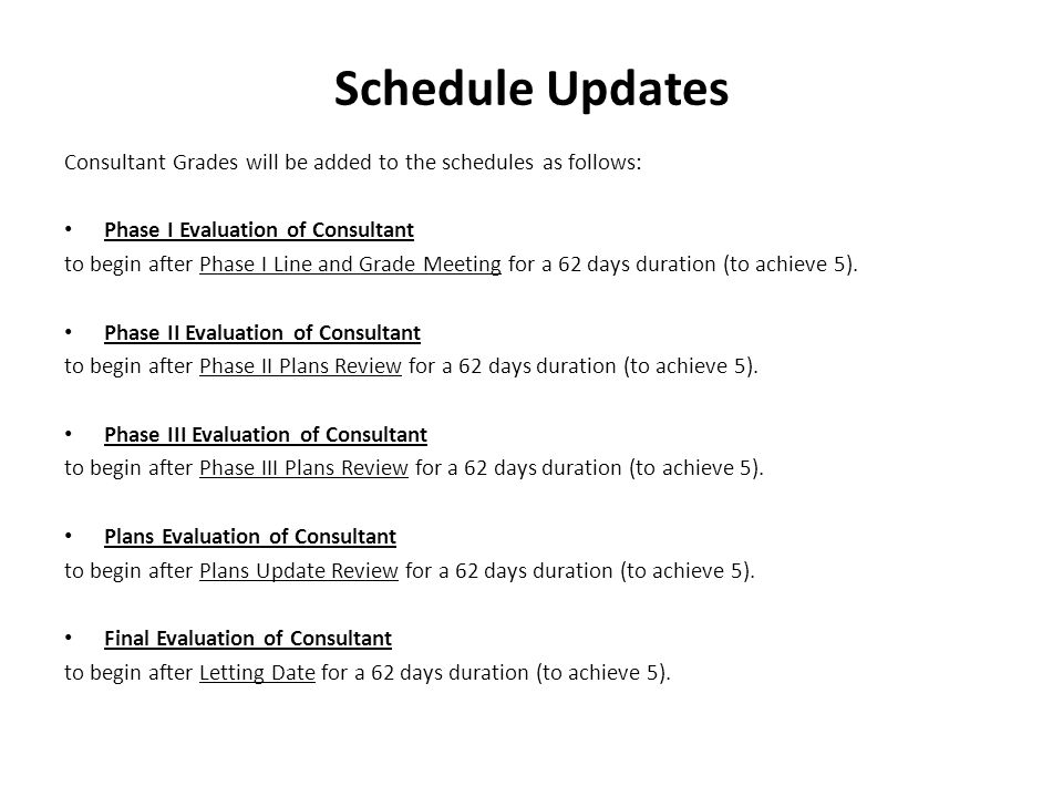 Schedule Updates Consultant Grades will be added to the schedules as follows: Phase I Evaluation of Consultant to begin after Phase I Line and Grade M
