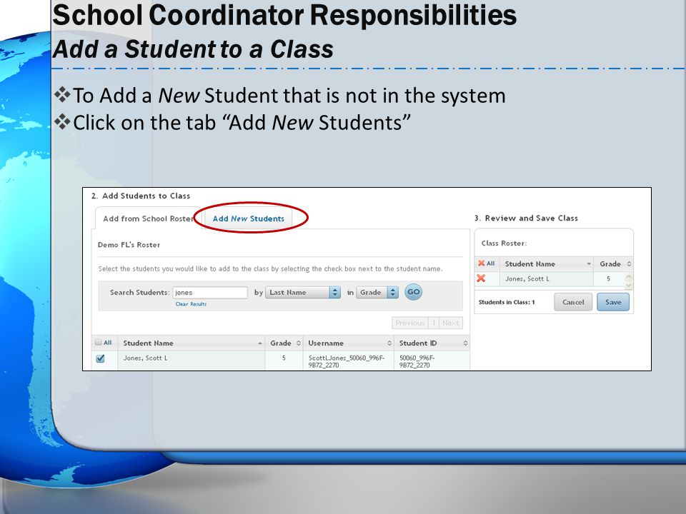 " To Add a New Student that is not in the system  Click on the tab ""Add New Students"" School Coordinator Responsibilities Add a Student to a Class"