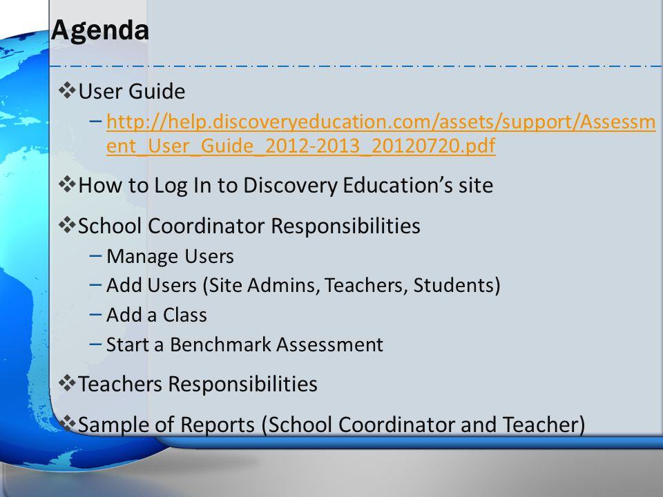 Agenda  User Guide – http://help.discoveryeducation.com/assets/support/Assessm ent_User_Guide_2012-2013_20120720.pdf http://help.discoveryeducation.c