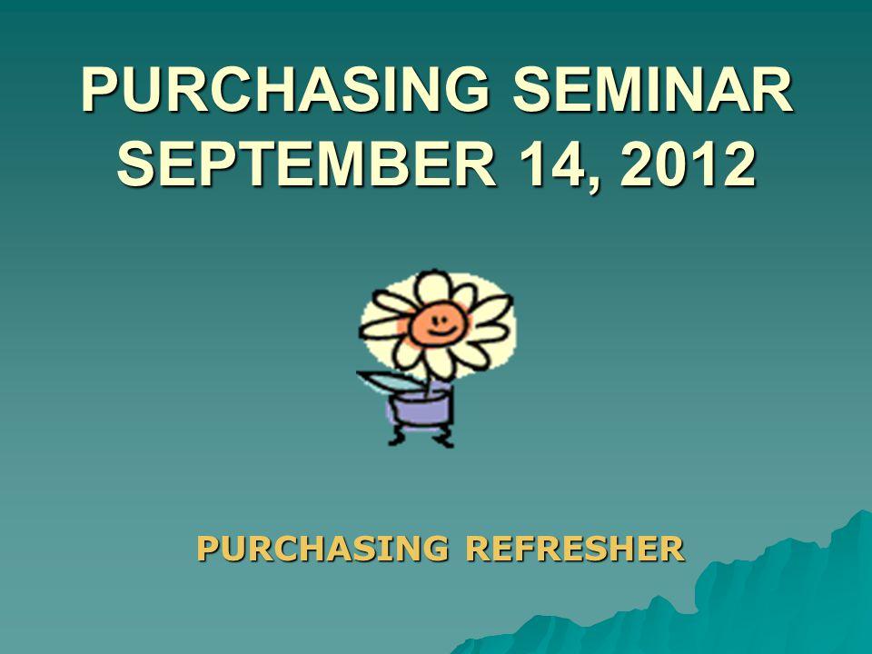 PURCHASING SEMINAR SEPTEMBER 14, 2012 PURCHASING REFRESHER
