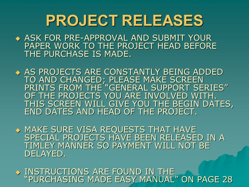 PROJECT RELEASES  ASK FOR PRE-APPROVAL AND SUBMIT YOUR PAPER WORK TO THE PROJECT HEAD BEFORE THE PURCHASE IS MADE.