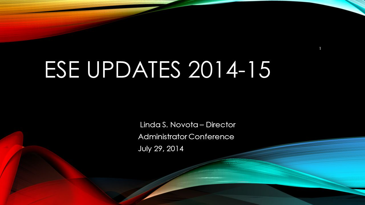 ESE UPDATES 2014-15 Linda S. Novota – Director Administrator Conference July 29, 2014 1