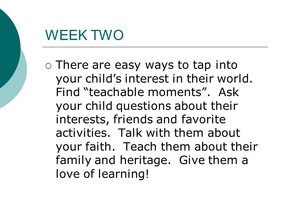 WEEK TWO  There are easy ways to tap into your child's interest in their world.