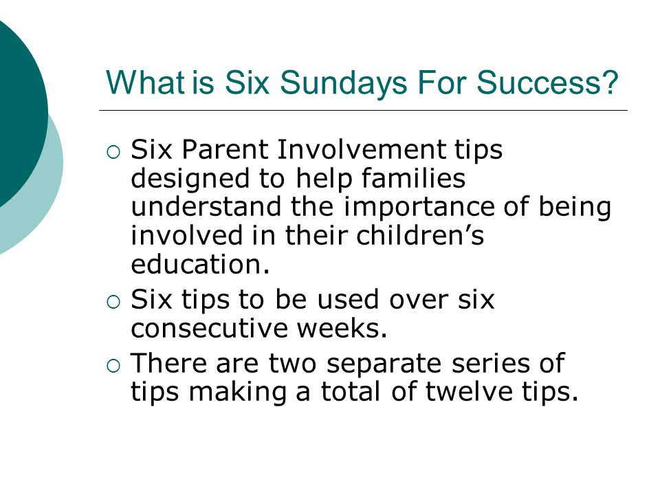 What is Six Sundays For Success?  Six Parent Involvement tips designed to help families understand the importance of being involved in their children