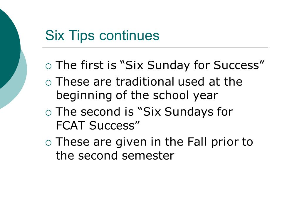 Six Tips continues  The first is Six Sunday for Success  These are traditional used at the beginning of the school year  The second is Six Sundays for FCAT Success  These are given in the Fall prior to the second semester