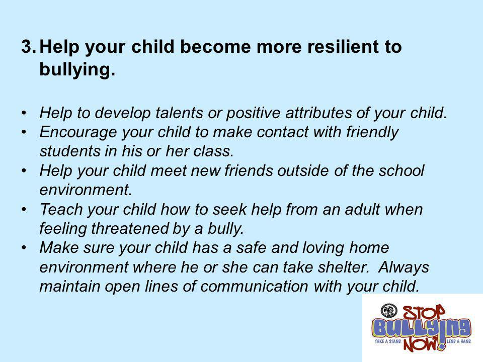 3.Help your child become more resilient to bullying. Help to develop talents or positive attributes of your child. Encourage your child to make contac