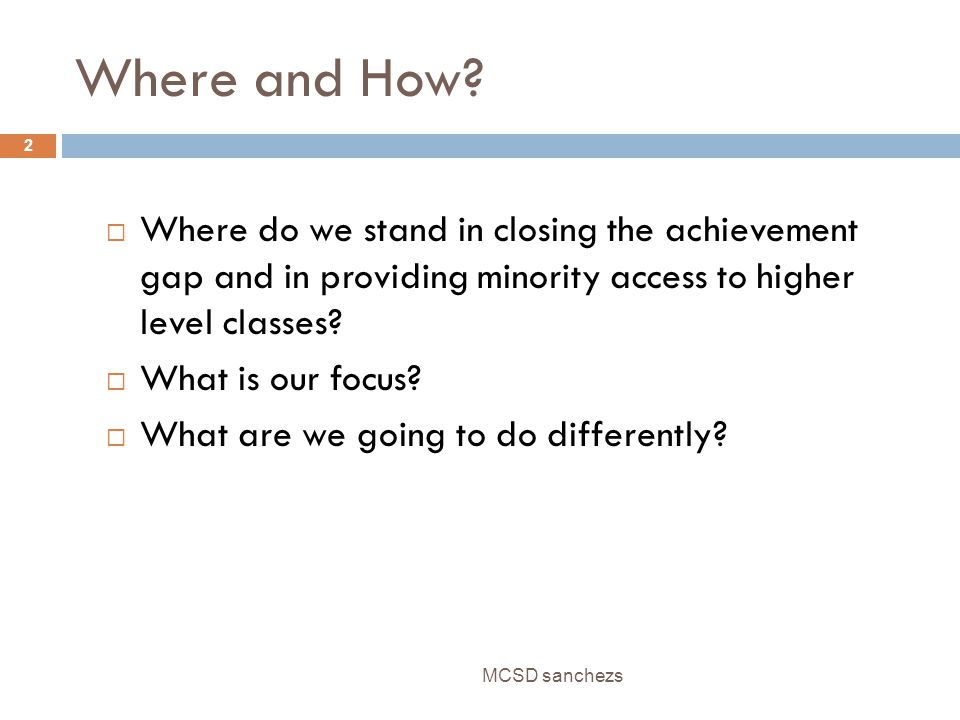 Achievement Gap Defined MCSD sanchezs 3 Based on percentage of White students scoring Level 3 and above on grades 3-10 Math and Reading FCAT compared to their Black and Hispanic counterparts.