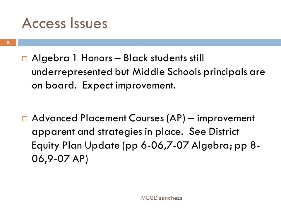 AP Enrollment 2007-08 MCSD sanchezs 9  Whites 81% (276)  Blacks 5% (17) Increase from 10 to 17  Hispanics 14% (47) Increase from 30 to 47