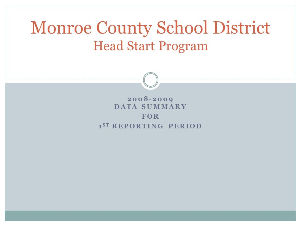 2008-2009 DATA SUMMARY FOR 1 ST REPORTING PERIOD Monroe County School District Head Start Program