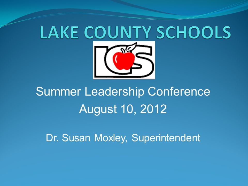 Summer Leadership Conference August 10, 2012 Dr. Susan Moxley, Superintendent