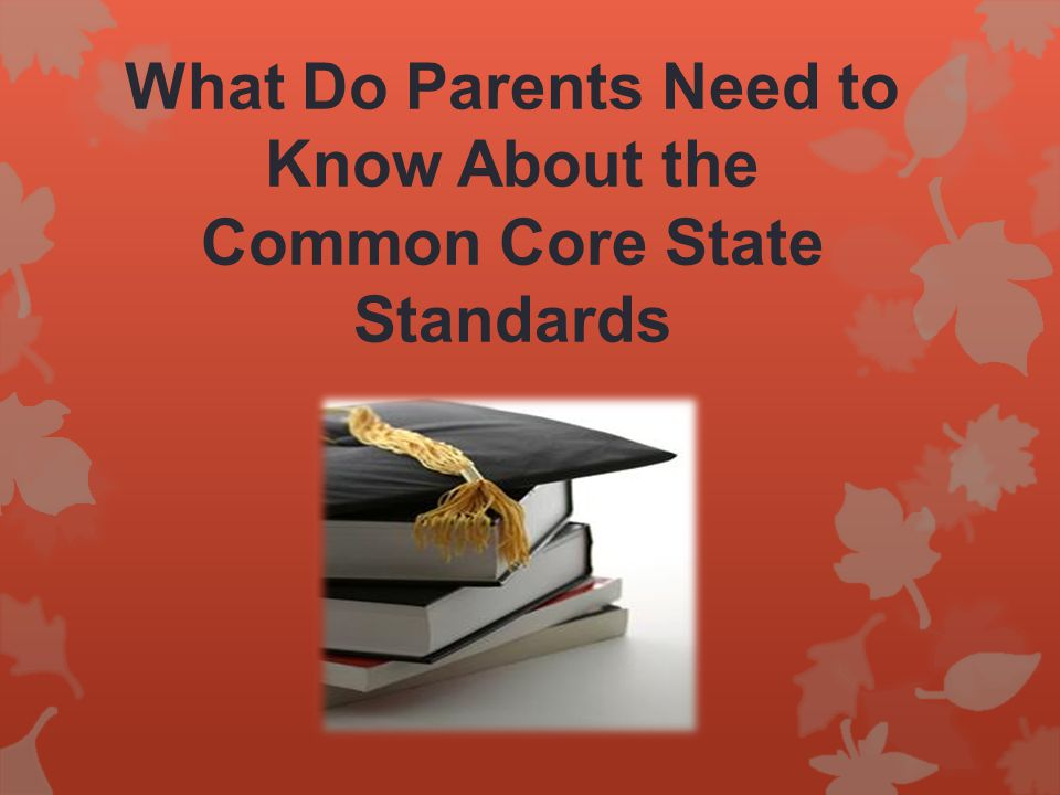 What Do Parents Need to Know About the Common Core State Standards