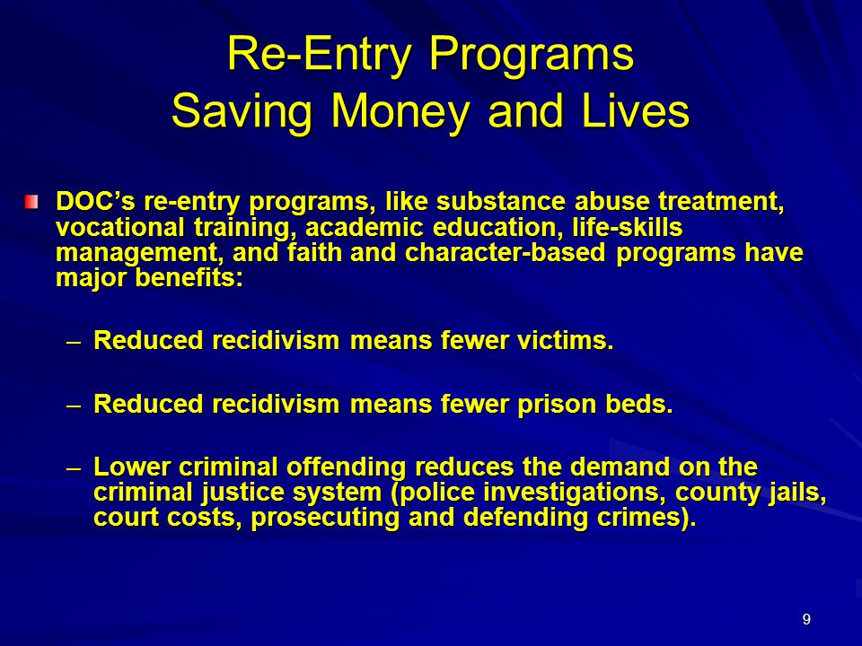 9 Re-Entry Programs Saving Money and Lives DOC's re-entry programs, like substance abuse treatment, vocational training, academic education, life-skil