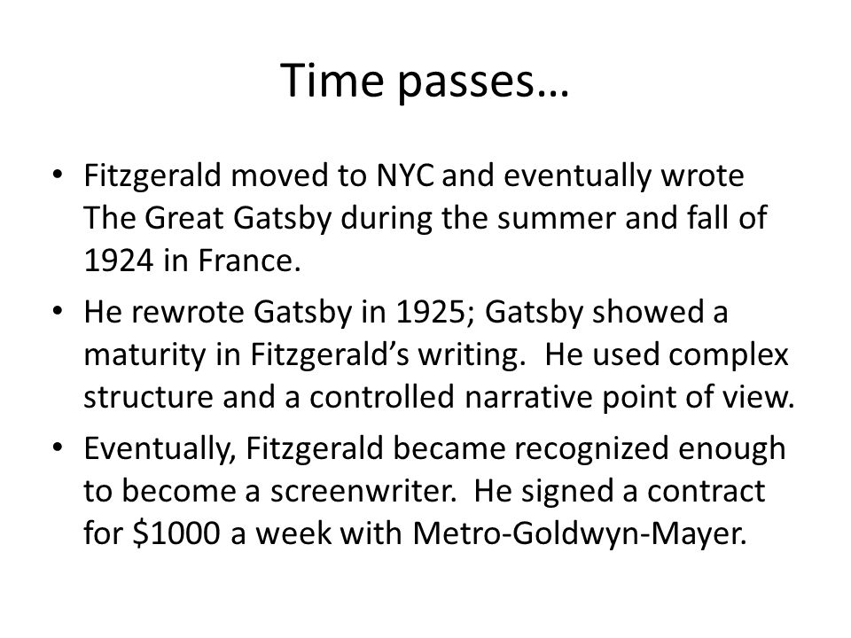 Time passes… Fitzgerald moved to NYC and eventually wrote The Great Gatsby during the summer and fall of 1924 in France. He rewrote Gatsby in 1925; Ga