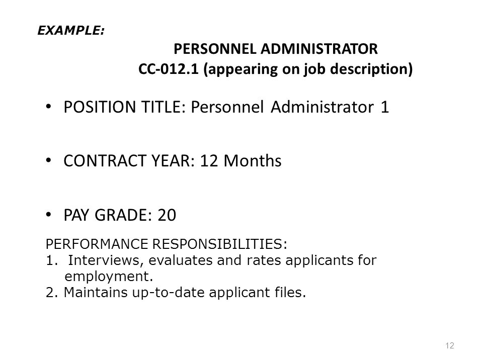 PERSONNEL ADMINISTRATOR CC-012.1 (appearing on job description) POSITION TITLE: Personnel Administrator 1 CONTRACT YEAR: 12 Months PAY GRADE: 20 12 PERFORMANCE RESPONSIBILITIES: 1.