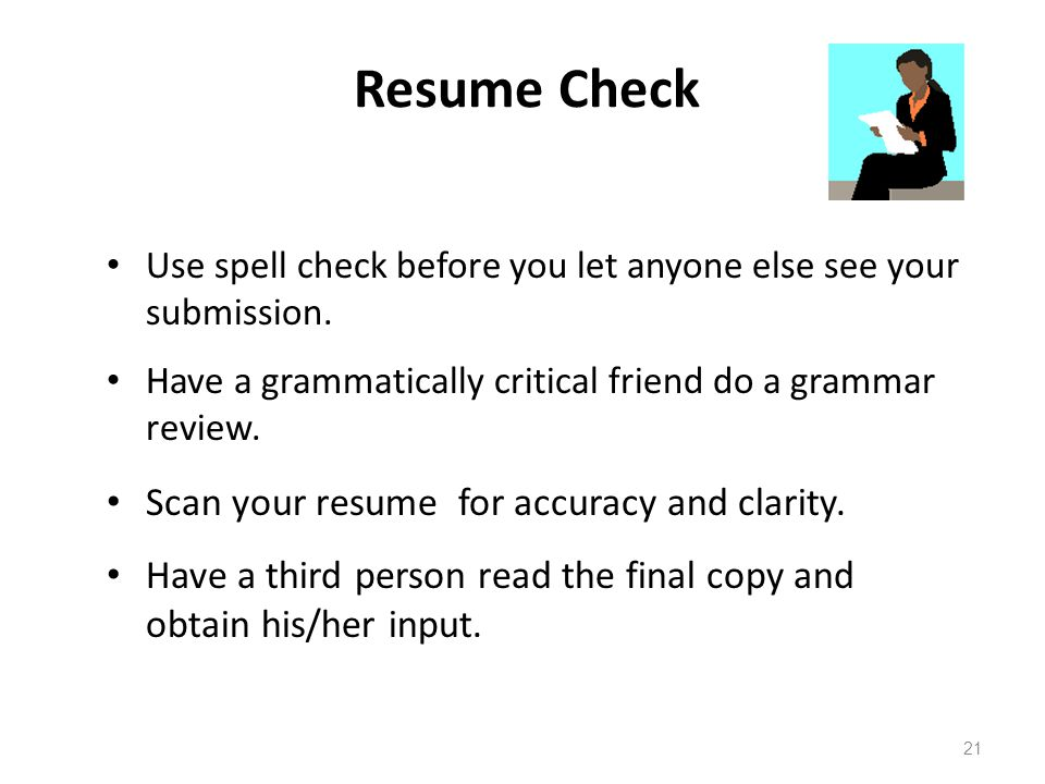 Resume Check Use spell check before you let anyone else see your submission.