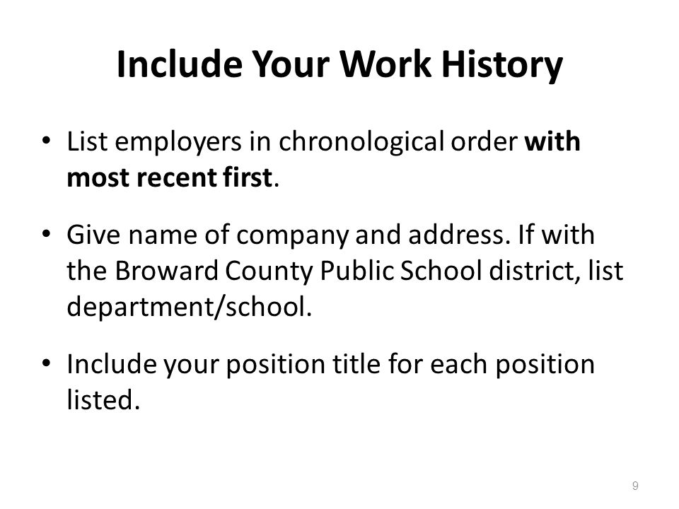 Include Your Work History List employers in chronological order with most recent first.