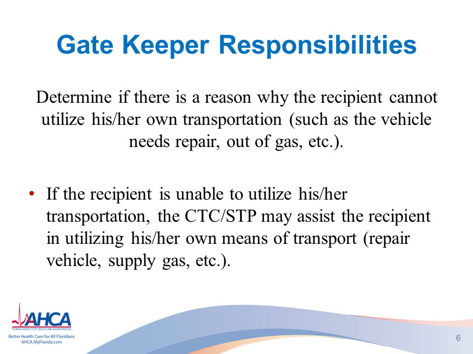 Gate Keeper Responsibilities Determine if a member of the recipient's household can reasonably (i.e., both willing and able) provide transportation.