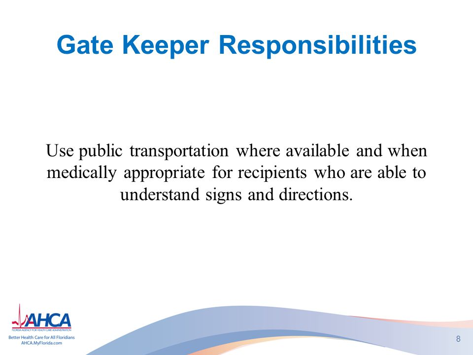 Gate Keeper Responsibilities Nursing facilities, group homes, and personal care homes may have vehicle(s) intended to facilitate the general administration of the facility and not necessarily to provide for resident transportation.