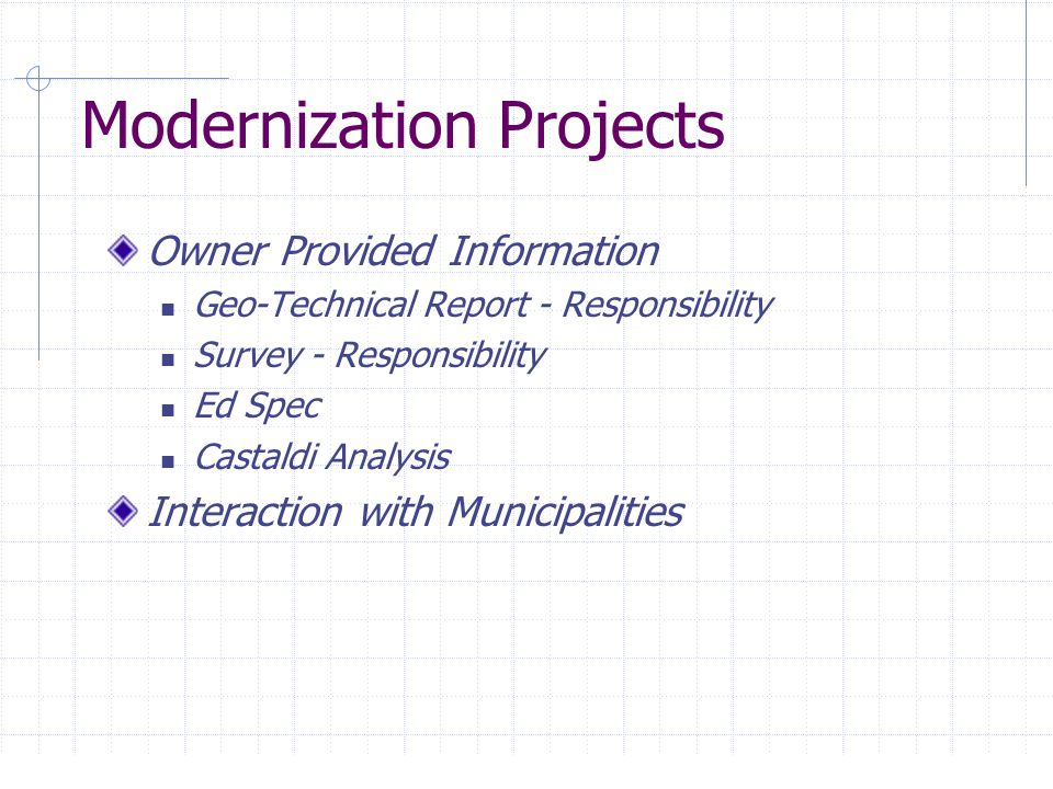 Modernization Projects Owner Provided Information Geo-Technical Report - Responsibility Survey - Responsibility Ed Spec Castaldi Analysis Interaction with Municipalities