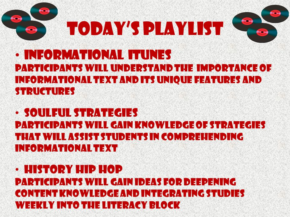 Today's Playlist Informational ITunes Participants will understand the importance of informational text and its unique features and structures Soulful