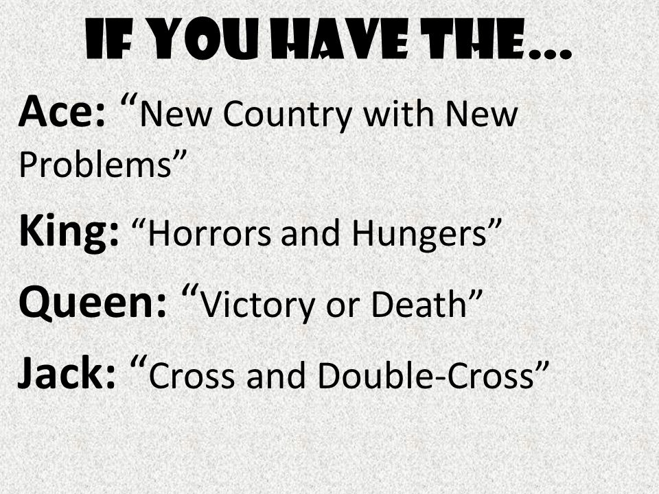 "If You Have the… Ace: "" New Country with New Problems"" King: ""Horrors and Hungers"" Queen: "" Victory or Death"" Jack: "" Cross and Double-Cross"""