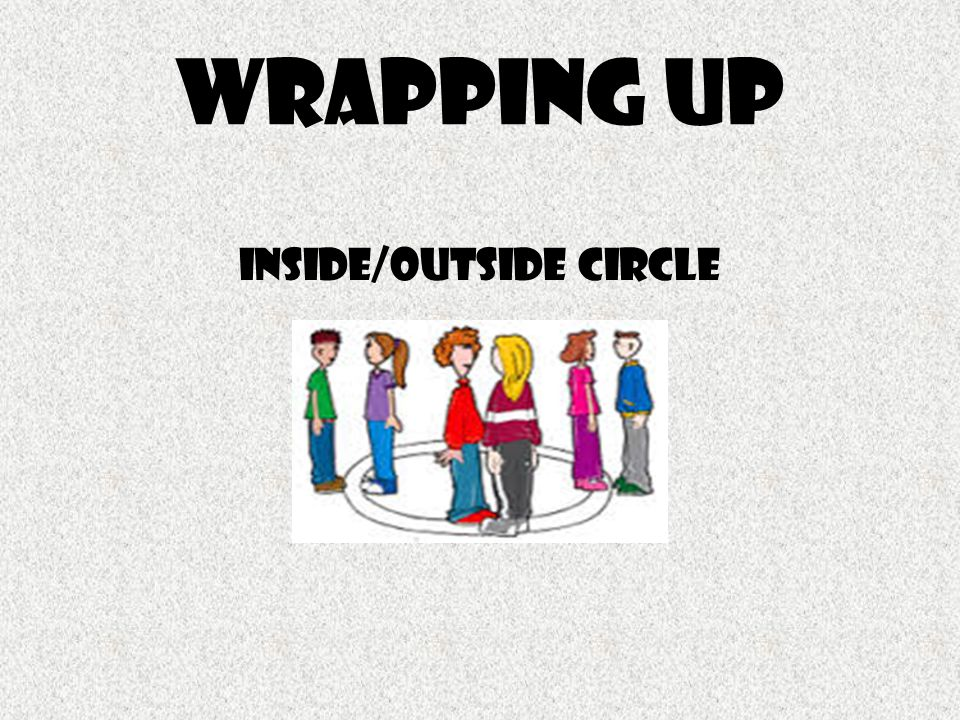 Wrapping Up Inside/Outside Circle