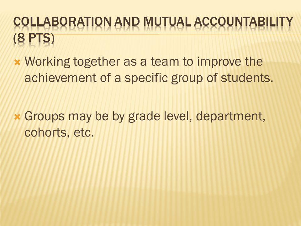  Working together as a team to improve the achievement of a specific group of students.  Groups may be by grade level, department, cohorts, etc.