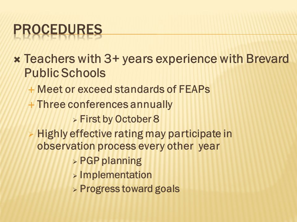  Teachers with 3+ years experience with Brevard Public Schools  Meet or exceed standards of FEAPs  Three conferences annually  First by October 8