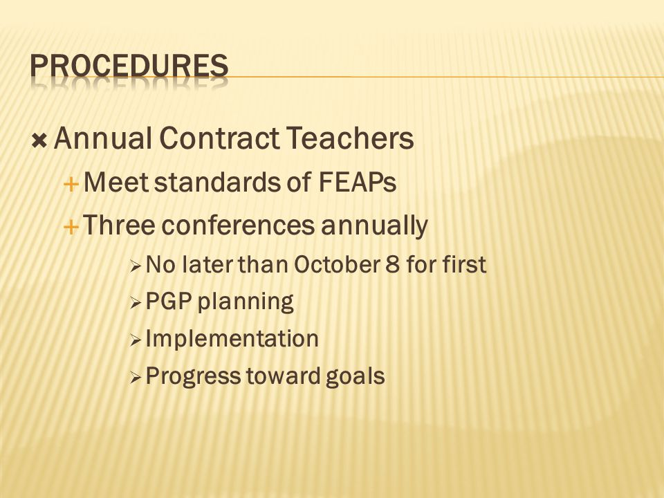  Annual Contract Teachers  Meet standards of FEAPs  Three conferences annually  No later than October 8 for first  PGP planning  Implementation