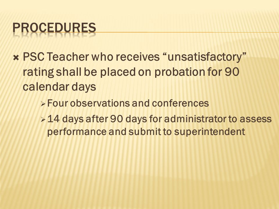 " PSC Teacher who receives ""unsatisfactory"" rating shall be placed on probation for 90 calendar days  Four observations and conferences  14 days aft"