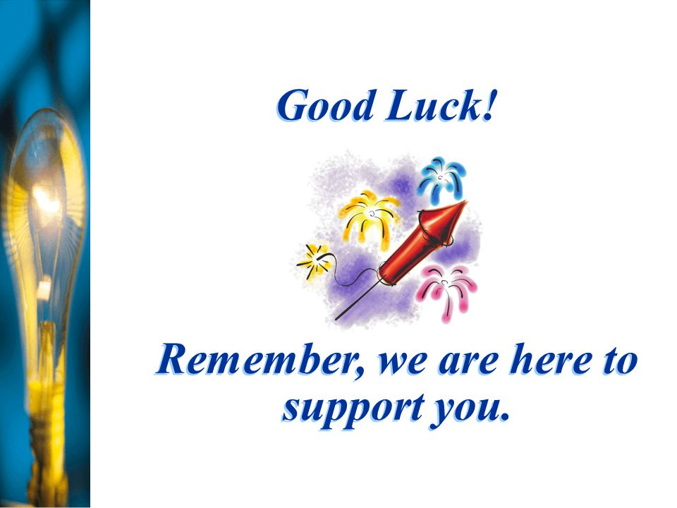 Good Luck! Remember, we are here to support you.