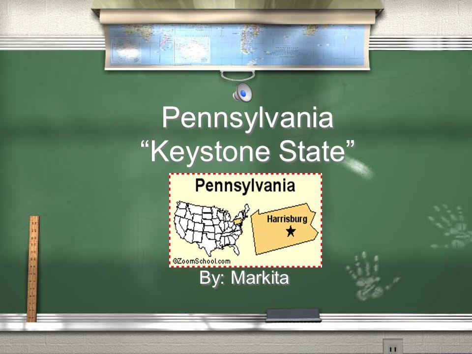 Pennsylvania Keystone State By: Markita
